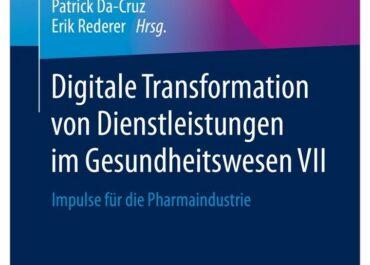 """Buch """"Digitale Transformation von Dienstleistungen im Gesundheitswesen VII - Impulse für die Pharmaindustrie"""""""