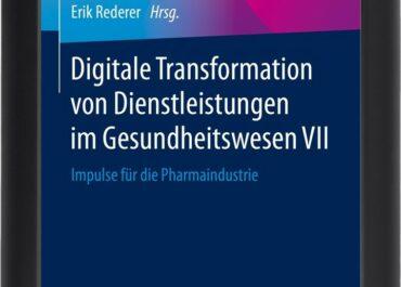"""eBook """"Digitale Transformation von Dienstleistungen im Gesundheitswesen VII - Impulse für die Pharmaindustrie"""""""